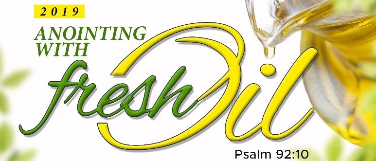 Anointing With Fresh Oil- CGM 2019 Theme